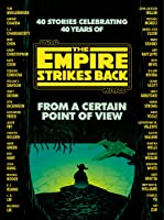 From a Certain Point of View: The Empire Strikes Back (Star Wars: From a Certain Point of View #2)