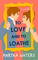 To Love and to Loathe: A Novel