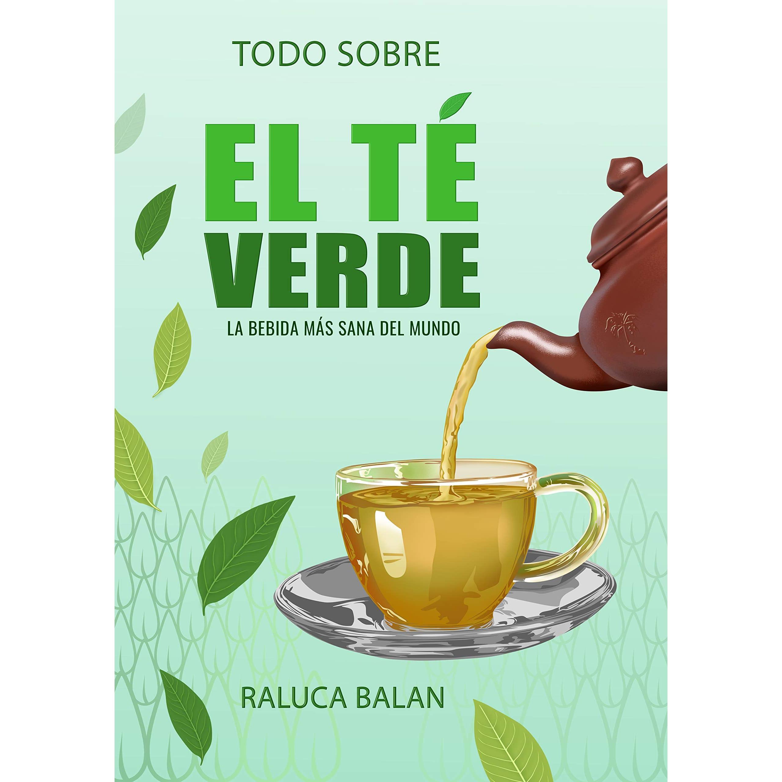 Todo Sobre El Té Verde La Bebida Más Sana Del Mundo By Raluca Balan