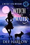 Witch Out of Water: A Paranormal Witch Cozy Mystery (Mythic Cove Book 1)