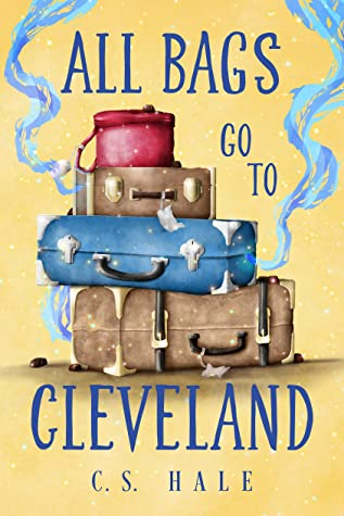All Bags Go to Cleveland by C.S. Hale