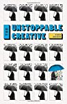 The Unstoppable Creative: Creative People Are Meant To Change The World (The Successful Creative Series)