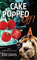 Cake Popped Off (Cupcake Catering Mystery Series Book 2)