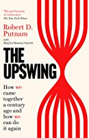 The Upswing: How We Came Together a Century Ago and How We Can Do It Again