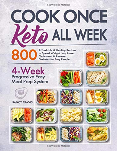 Cook Once, Keto All Week: 4-Week Progressive Easy Keto Meal Prep System with 800 Affordable & Healthy Recipes to Speed Weight Loss, Lower Cholesterol & Reverse Diabetes for Busy People Nancy Travis