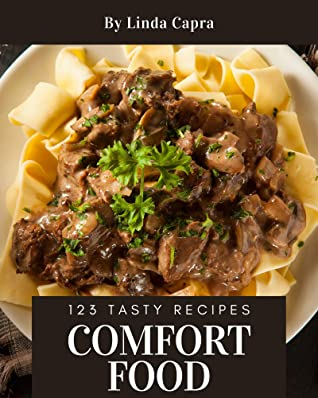 123 Tasty Comfort Food Recipes: Comfort Food Cookbook - All The Best Recipes You Need are Here!