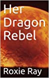 Her Dragon Rebel: A Dragon Shifter Romance (Black Claw Dragons Book 6)