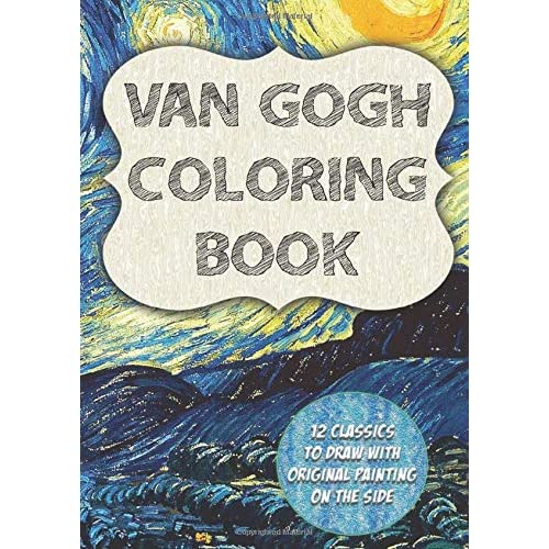 Van Gogh Coloring Book: 12 Classics To Draw With Original Paintings On Side  Featuring Starry Night, Irisis And 10 More Masterpiece By Blackpaper  Publishing