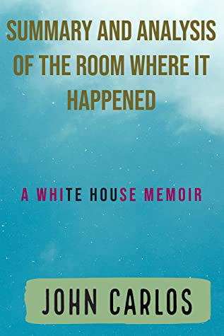 Summary And Analysis Of The Room Where It Happened By John Bolton: A White House Memoir