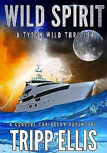Wild Spirit: A Coastal Caribbean Adventure (Tyson Wild Thriller Book 20)