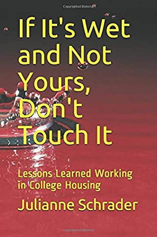 If It S Wet And Not Yours Don T Touch It Lessons Learned Working In College Housing By Julianne Schrader