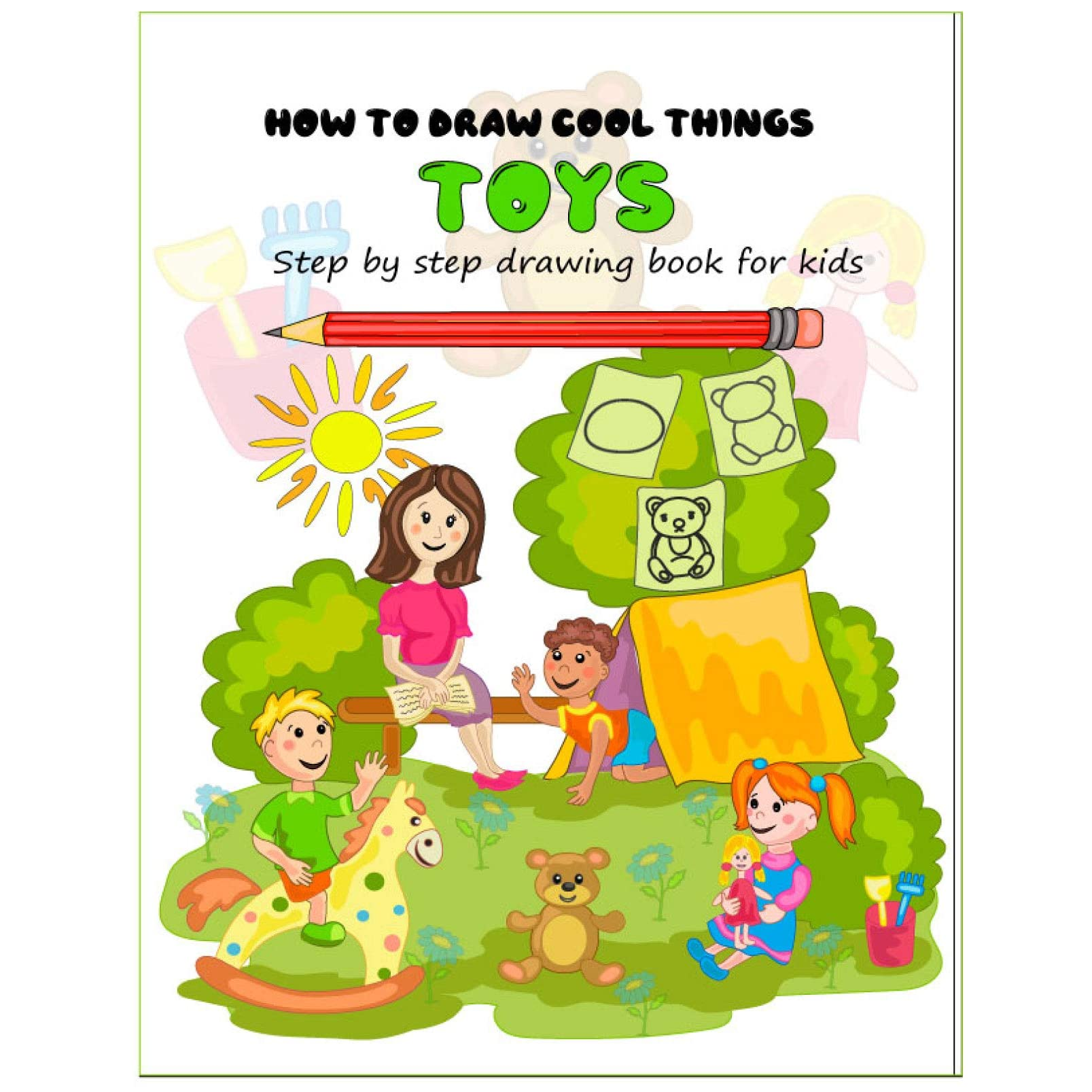 How To Draw Cool Things Toys How To Draw Cool Things Step By Step Drawing Book For Kids By Mark And Viktoria Publishing