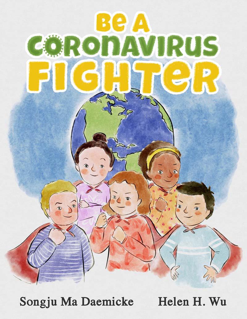 BE A CORONAVIRUS FIGHTER Songju Ma Daemicke, Helen H. Wu