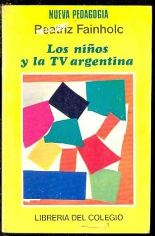 Los niños y la TV argentina by Beatriz Fainholc