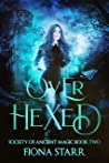 Over Hexed (Society of Ancient Magic #2)