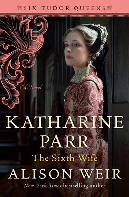 Katharine Parr, the Sixth Wife (Six Tudor Queens, #6)
