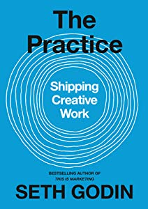 The Practice: Shipping Creative Work