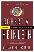 Robert A. Heinlein: In Dialogue with His Century, Volume 2: The Man Who Learned Better (1948-1988)