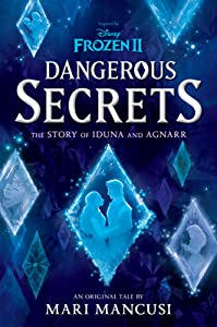 Frozen 2: Dangerous Secrets: The Story of Iduna and Agnarr