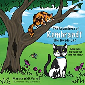 The Adventures of Rembrandt, the Tuxedo Cat: Helps Callie, the Calico Cat, Find Her Meow
