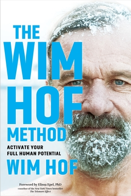 The Wim Hof Method: Own Your Mind, Master Your Biology, and Activate Your Full Human Potential