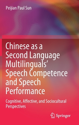 Chinese as a Second Language Multilinguals' Speech Competence and Speech Performance: Cognitive, Affective, and Sociocultural Perspectives