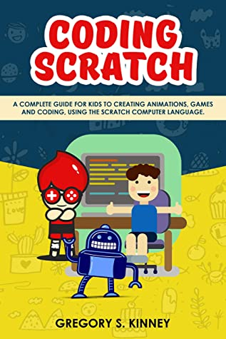 Coding Scratch for Kids: A Complete Guide For Kids To Creating Animations, Games And Coding, Using The Scratch Computer Language