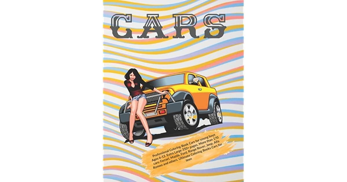 Professional Coloring Book Cars For Young Boys Ages 6 12 Extra Large 350 Pages More Than 170 Cars Ferrari Mazda Ford Range Rover Jeep Alfa Romeo And Others Ultimate Coloring Books Cars For