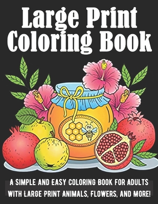 Large Print Coloring Book: A Simple and Easy Coloring Book for Adults with Large Print Animals, Flowers, and More! Kathleen Morgan