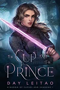 The Cup and The Prince (Kingdom of Curses and Shadows #1)
