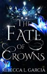 The Fate of Crowns (The Fate of Crowns, #1)