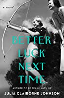 Better Luck Next Time: A Novel