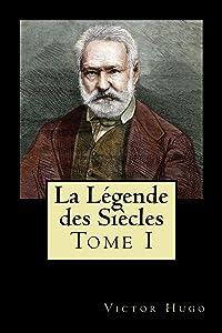 La Légende des Siècles: Tome I (Volume 1)