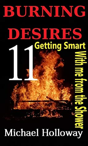 BURNING DESIRES: Getting Smart with Me from the Shower
