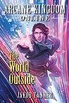 The World Outside (Arcane Kingdom Online, #7)