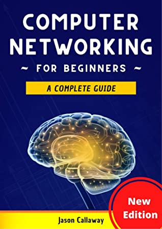 Computer Networking for Beginners: A Complete Guide to Network Systems, Wireless Technology, and Cybersecurity. Master the Science of the Internet of Things and Artificial Intelligence