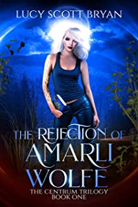 The Rejection of Amarli Wolfe (The Centrum Trilogy, #1)