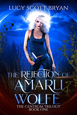 The Rejection of Amarli Wolfe (The Centrum Trilogy Book 1)