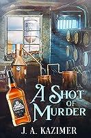 A Shot of Murder (A Lucky Whiskey Mystery Book 1)