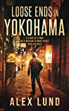 Loose Ends In Yokohoma: A Story of A Man On A Mission To Make Peace With His Past