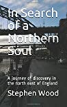 In Search of a Northern Soul: A journey of discovery in the north east of England