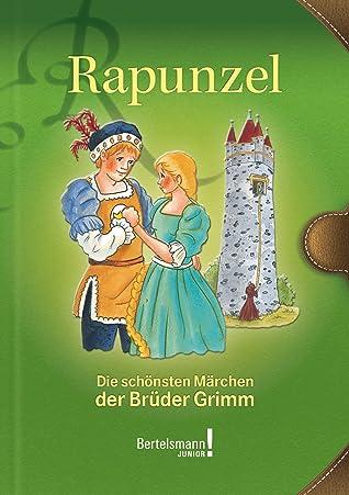 Rapunzel: Die schönsten Märchen der Brüder Grimm