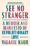 Book cover for See No Stranger: A Memoir and Manifesto of Revolutionary Love