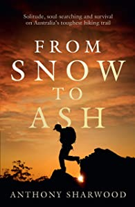 From Snow to Ash: Solitude, soul-searching and survival on Australia's toughest hiking trail