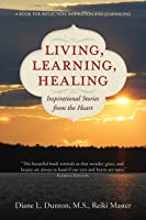 Living, Learning, Healing: Inspirational Stories from the Heart