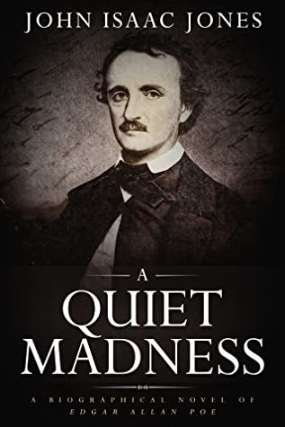 A Quiet Madness: A biographical novel of Edgar Allan Poe