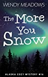 The More You Snow (Alaska Cozy Mystery #16)