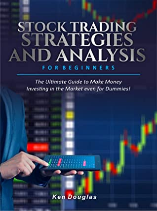 Stock Trading Strategies and Analysis for Beginners: The Ultimate Guide to Make Money Investing in the Market even for Dummies!