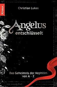 Angelus entschlüsselt: Das Geheimnis der Nephilim von A bis Z