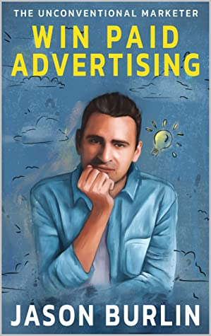 Win Paid Advertising: The Unconventional Marketer